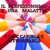 Il perfezionismo è una malattia